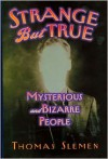 Strange but True: Mysterious and Bizarre People -