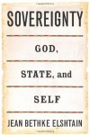 Sovereignty: God, State and Self - Jean Bethke Elshtain