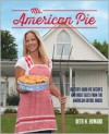 Ms. American Pie: Buttery Good Pie Recipes and Bold Tales from the American Gothic House - Beth M. Howard
