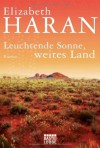 Leuchtende Sonne, weites Land: Roman - Elizabeth Haran