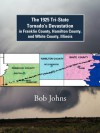 The 1925 Tri-State Tornado's Devastation In Franklin County, Hamilton County, And White County, Illinois - Bob Johns