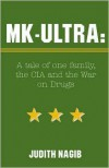 MK-Ultra: A Tale of One Family, the CIA and the War on Drugs - Judith A. Nagib