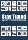 Stay Tuned: A History of American Broadcasting (LEA's Communication Series) - Christopher H. Sterling, John Michael Kittross