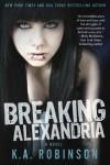 Breaking Alexandria - K.A. Robinson