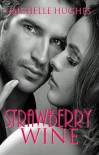 Strawberry Wine: (First Lover Romance) - Michelle Hughes