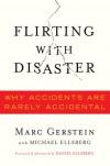 Flirting with Disaster: Why Accidents Are Rarely Accidental - Marc S. Gerstein, Michael Ellsberg, Daniel Ellsberg
