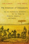 The Creation of Inequality: How Our Prehistoric Ancestors Set the Stage for Monarchy, Slavery, and Empire - Kent Flannery