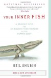 Your Inner Fish: A Journey into the 3.5-Billion-Year History of the Human Body - Neil Shubin