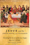 Jesus and the Jewish Roots of the Eucharist: Unlocking the Secrets of the Last Supper - Brant Pitre, Scott Hahn