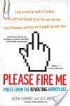 Please Fire Me: Posts from the Revolting Workplace - Adam Chromy, Jill  Morris, Jill Morris