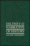 Dilthey and the Narrative of History - Jacob Owensby
