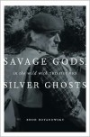 Savage Gods, Silver Ghosts: In The Wild with Ted Hughes - Ehor Boyanowsky