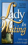 Lady in Waiting: Developing Your Love Relationships - Jackie Kendall, Debby Jones