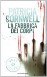 La fabbrica dei corpi - Anna Rusconi, Patricia Cornwell