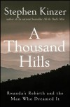 A Thousand Hills: Rwanda's Rebirth and the Man Who Dreamed It - Stephen Kinzer