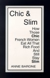 Chic & Slim: How Those Chic French Women Eat All That Rich Food and Still Stay Slim - Anne Barone