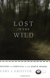 Lost in the Wild: Danger and Survival in the North Woods - Cary Griffith