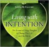 Living with Intention: The Science of Using Thoughts to Change Your Life and the World - Lynne McTaggart
