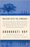 Walking with the Comrades - Arundhati Roy