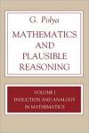 Mathematics and Plausible Reasoning, Volume 1: Induction and Analogy in Mathematics - G. Polya