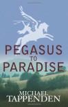 Pegasus to Paradise - Michael Tappenden