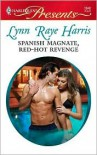Spanish Magnate, Red-Hot Revenge (Harlequin Presents #2848) - Lynn Raye Harris