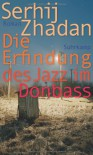 Die Erfindung des Jazz im Donbass - Serhiy Zhadan