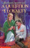 A Question of Loyalty - Barbara Greenwood