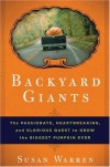 Backyard Giants: The Passionate, Heartbreaking, and Glorious Quest to Grow the Biggest Pumpkin Ever - Susan Warren