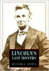 Lincoln's Last Months - William C. Harris Jr.