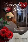 Friends 2 Lovers: The Unthinkable (Volume 1) - Jonathan Anthony Burkett