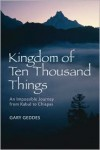 Kingdom of Ten Thousand Things: An Impossible Journey from Kabul to Chiapas - Gary Geddes