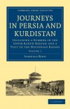 Journeys in Persia and Kurdistan: Volume 1: Including a Summer in the Upper Karun Region and a Visit to the Nestorian Rayahs - Isabella L. Bird
