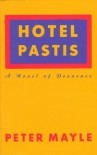 Hotel Pastis: a Novel of Provence - Peter Mayle