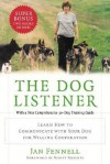 The Dog Listener: Learn How to Communicate with Your Dog for Willing Cooperation - Jan Fennell, Monty Roberts