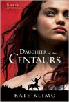 Centauriad #1: Daughter of the Centaurs - K.K.  Ross, Kate Klimo