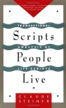 Scripts People Live: Transactional Analysis of Life Scripts - Claude Steiner