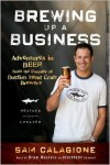 Brewing Up a Business: Adventures in Beer from the Founder of Dogfish Head Craft Brewery, Revised and Updated - Sam Calagione