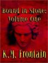 Bound in Stone: Volume One - K.M. Frontain