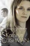 Leaving Yesterday - Kathryn Cushman