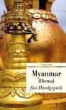 Myanmar fürs Handgepäck. Geschichten und Berichte - Ein Kulturkompass: Kulturkompass fürs Handgepäck - Alice Grünfelder;Lucien Leitess