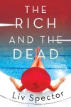 The Rich and the Dead: A Novel - Liv Spector