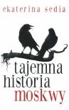 Tajemna historia Moskwy - Ekaterina Sedia