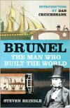 Brunel: The Man Who Built the World - Steven Brindle, Dan Cruickshank