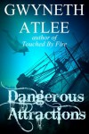 Dangerous Attractions - Colleen Easton, Gwyneth Atlee