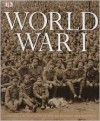 World War I:  Contains a 16-Page Guide to WWI Battlefields and Memorials - H.P. Willmott