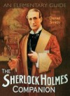 The Sherlock Holmes Companion: An Elementary Guide - Daniel Smith