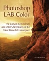 Photoshop LAB Color: The Canyon Conundrum and Other Adventures in the Most Powerful Colorspace - Dan Margulis