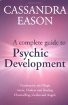 A Complete Guide to Psychic Development - Cassandra Eason