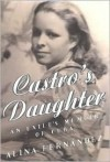 Castro's Daughter : An Exile's Memoir of Cuba - Alina Fernandez, Dolores M. Koch